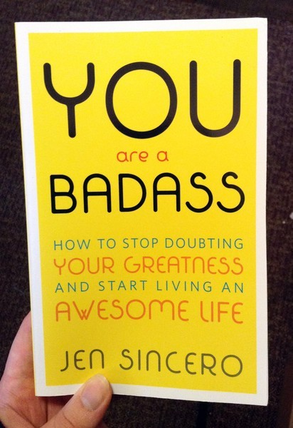 You Are A Badass How To Stop Doubting Your Greatness Jen Sincero